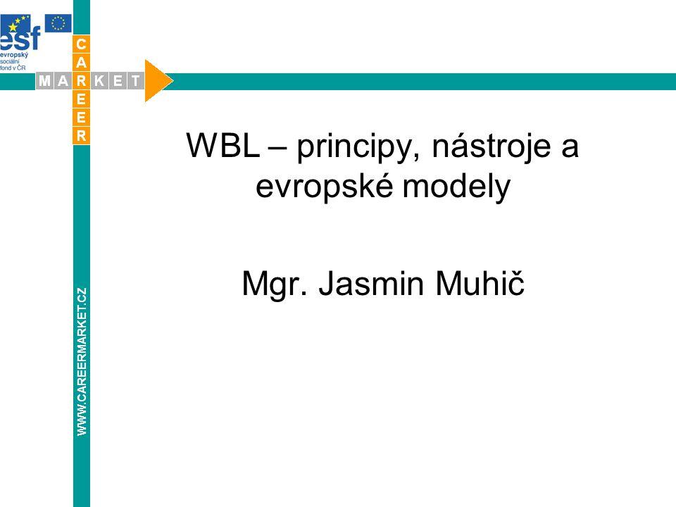 WBL – principy, nástroje a evropské modely Mgr. Jasmin Muhič WWW.CAREERMARKET.CZ