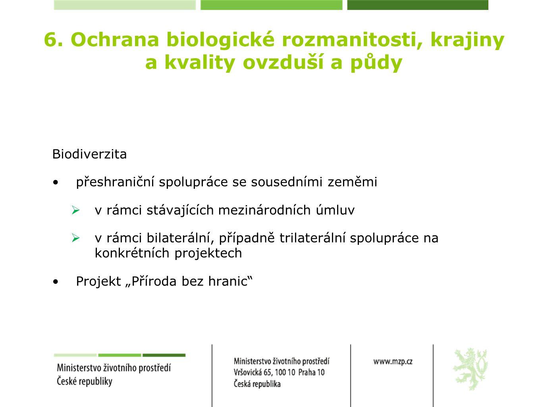 6. Ochrana biologické rozmanitosti, krajiny a kvality ovzduší a půdy Biodiverzita přeshraniční spolupráce se sousedními zeměmi  v rámci stávajících m