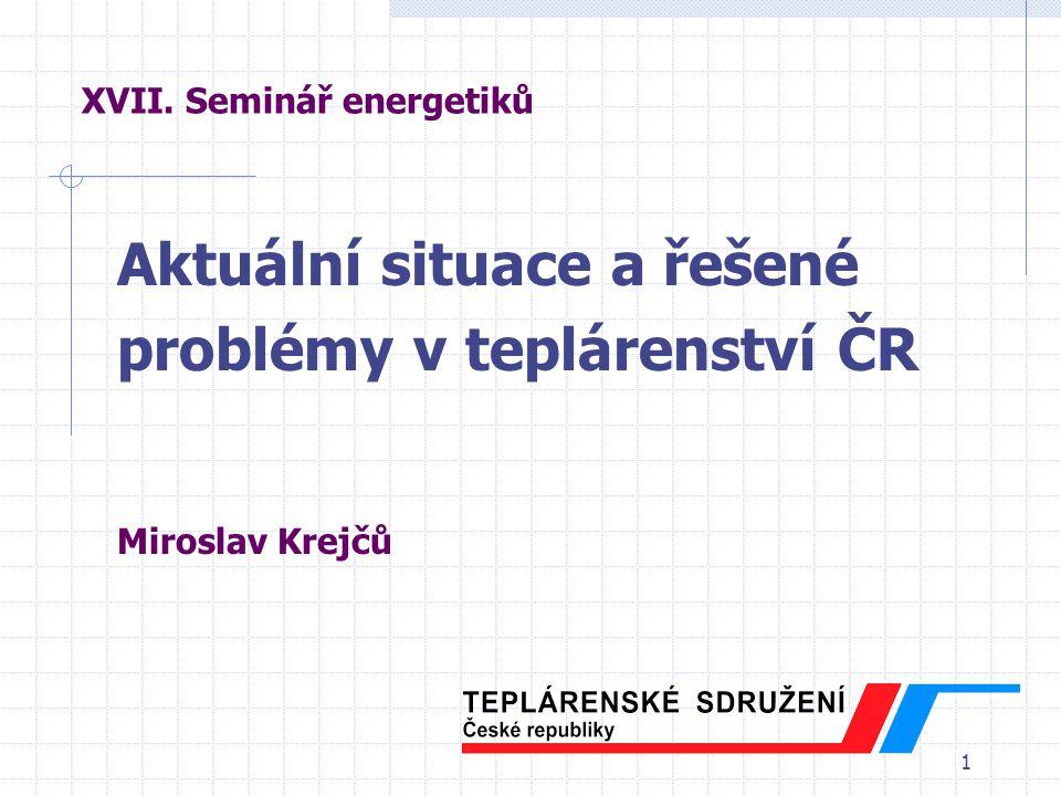 1 XVII. Seminář energetiků Aktuální situace a řešené problémy v teplárenství ČR Miroslav Krejčů