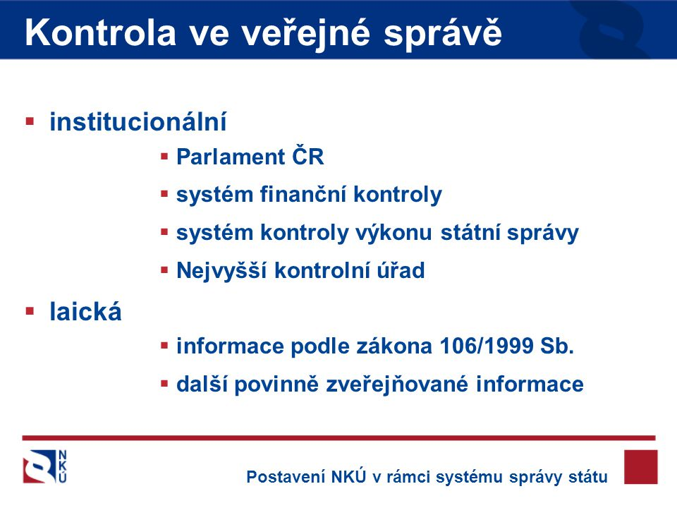  institucionální  Parlament ČR  systém finanční kontroly  systém kontroly výkonu státní správy  Nejvyšší kontrolní úřad  laická  informace podle zákona 106/1999 Sb.