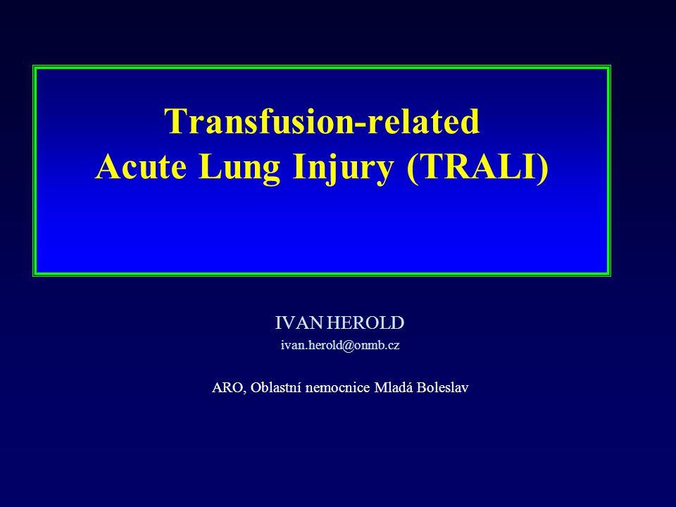 ih BBr 200812 Transfusion-related ALI in the Critically Ill Prospective Nested Case-Control Study Gajic O, et al: AJRCCM 176, 2007, 886-891 TRALI 8% pacientů (74/901) TRALI/počet krev.derivátů1:89 (74/6558) TRALI non-TRALI p – sepsis (%) 37 22.016 – etylismus(%) 37 18.006 Dárkyně/dárci (OR) 5,09 1.6 Počet těhotenství1,19 Antigranulocytární Ab4,85 Anti HLA II3,08 Lysofosfatidylcholin1,69