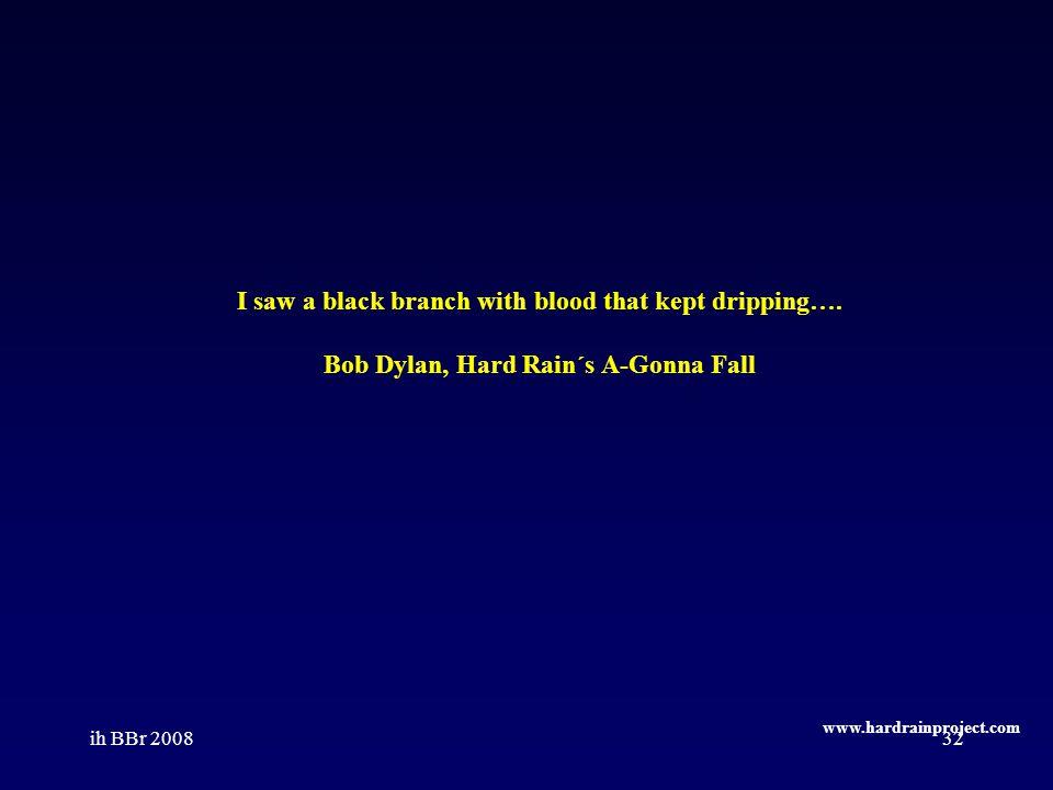 ih BBr 200832 I saw a black branch with blood that kept dripping…. Bob Dylan, Hard Rain´s A-Gonna Fall www.hardrainproject.com