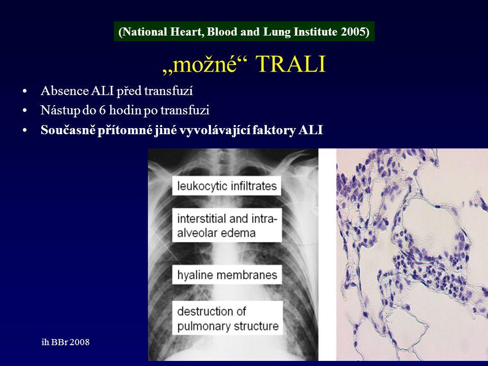 ih BBr 200817 Dánsko (DART) 1993-2003 n = 9 – 4 x FFP – 2x trombocyty –3x erytrocytární masa ( u 2 dárců zjištěny HLA protilátky) Norsko (TROLL) 2004-2005 n = 2 –2 x erytrocytární masy (u l dárce antileukocytární protilátek) –celonárodní program ošetření plazmy detergenčním solvens (Octaplas, Octapharma, Norsko) –ročně hlášen 0-1 případ TRALI ( jen v souvislosti s podáním erytrocytární masy nebo trombocytů) Švédsko 2004 n = 11 – 4x FFP – 3x erytrocytární masa – 3x podání více krevních produktů Finsko −2005 7 případů (4x FFP, 3x erytrocytární masa) −2004 3 případy ( FFP) −2003 4 případy −2002 2 případy