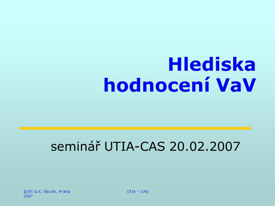 ©Jiří G.K. Ševčík, Praha 2007 UTIA - CAS Hlediska hodnocení VaV seminář UTIA-CAS 20.02.2007