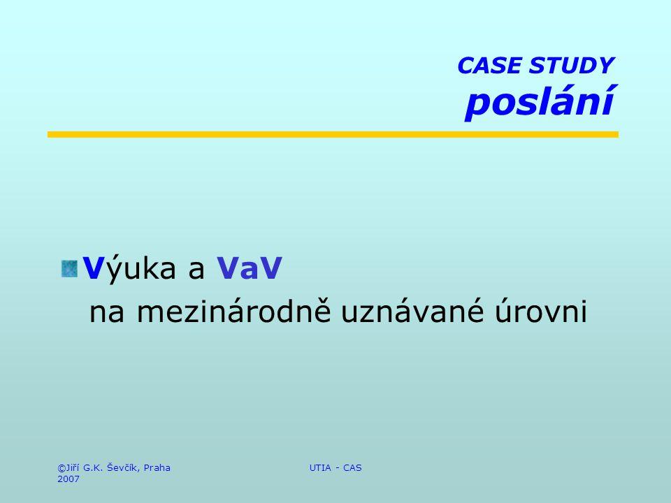 ©Jiří G.K. Ševčík, Praha 2007 UTIA - CAS CASE STUDY poslání Výuka a VaV na mezinárodně uznávané úrovni