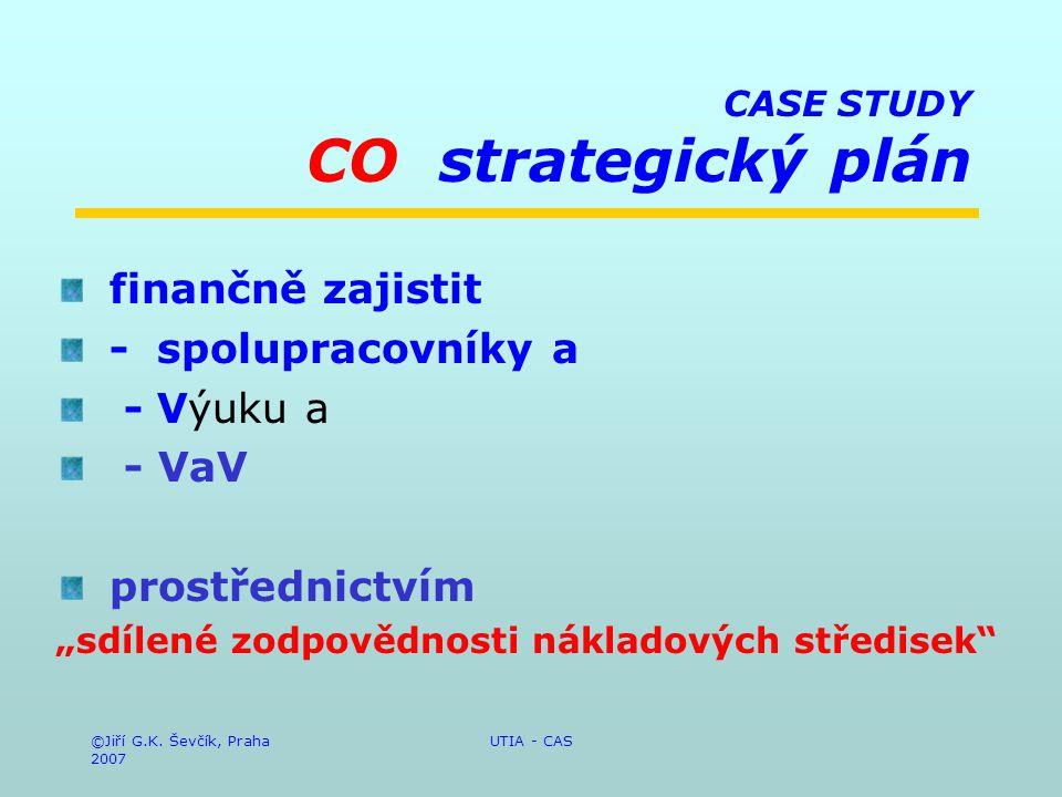 """©Jiří G.K. Ševčík, Praha 2007 UTIA - CAS CASE STUDY CO strategický plán finančně zajistit - spolupracovníky a - Výuku a - VaV prostřednictvím """"sdílené"""