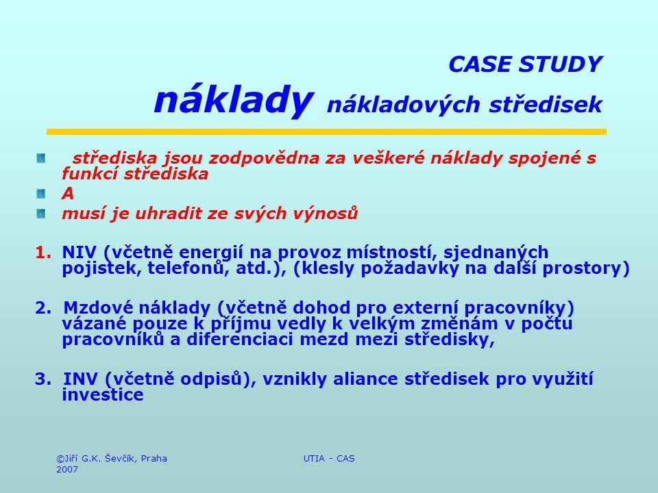 ©Jiří G.K. Ševčík, Praha 2007 UTIA - CAS CASE STUDY náklady nákladových středisek střediska jsou zodpovědna za veškeré náklady spojené s funkcí středi