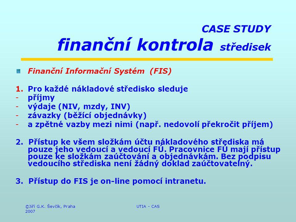 ©Jiří G.K. Ševčík, Praha 2007 UTIA - CAS CASE STUDY finanční kontrola středisek Finanční Informační Systém (FIS) 1.Pro každé nákladové středisko sledu