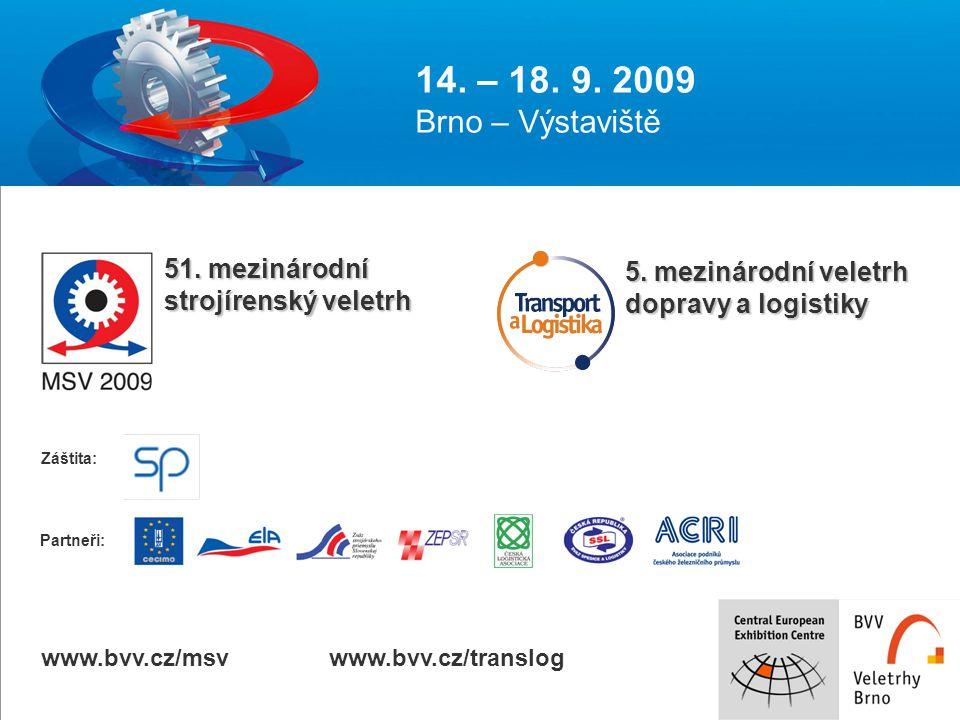 14. – 18. 9. 2009 Brno – Výstaviště 51. mezinárodní strojírenský veletrh 5.