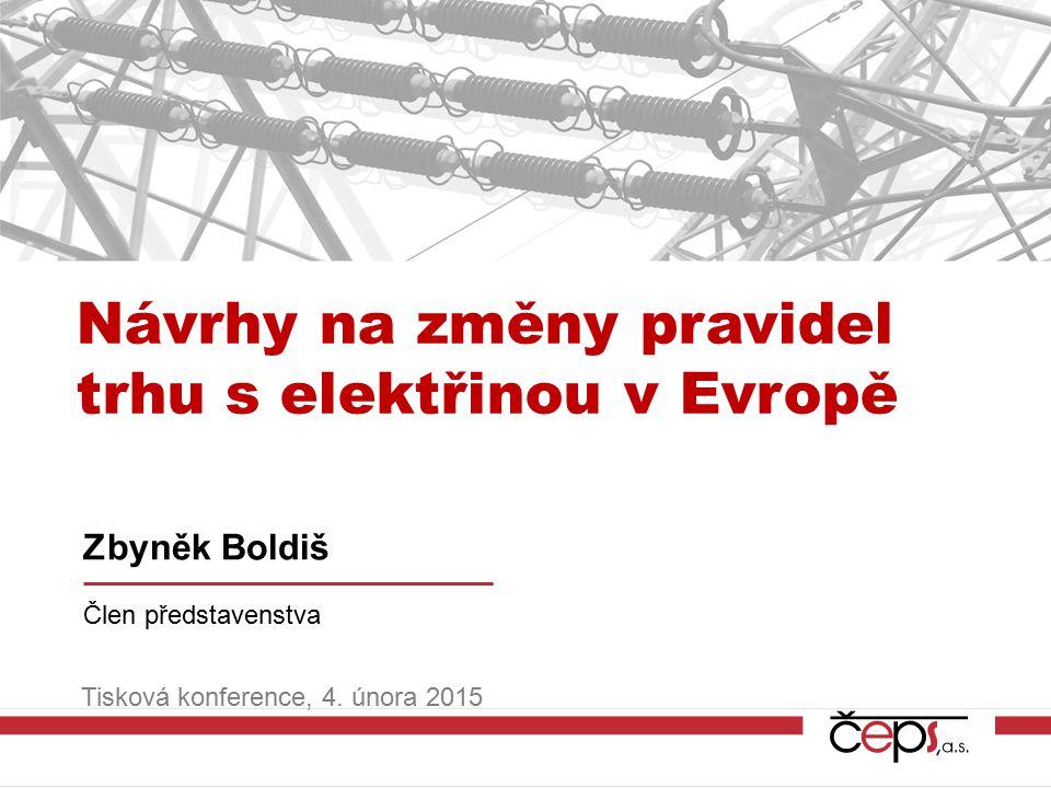 Návrhy na změny pravidel trhu s elektřinou v Evropě Zbyněk Boldiš Člen představenstva Tisková konference, 4. února 2015