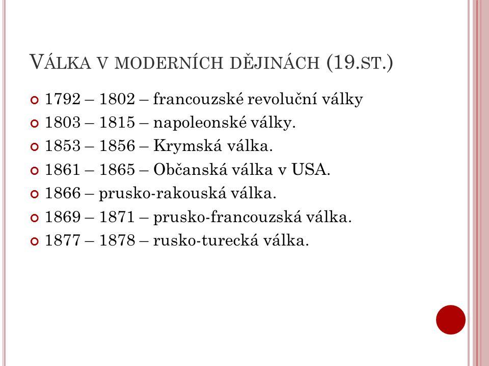 V ÁLKA V MODERNÍCH DĚJINÁCH (19. ST.) 1792 – 1802 – francouzské revoluční války 1803 – 1815 – napoleonské války. 1853 – 1856 – Krymská válka. 1861 – 1