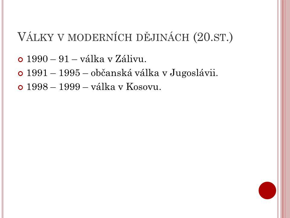 V ÁLKY V MODERNÍCH DĚJINÁCH (20. ST.) 1990 – 91 – válka v Zálivu. 1991 – 1995 – občanská válka v Jugoslávii. 1998 – 1999 – válka v Kosovu.