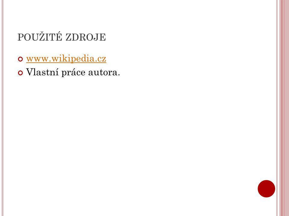 POUŽITÉ ZDROJE www.wikipedia.cz Vlastní práce autora.
