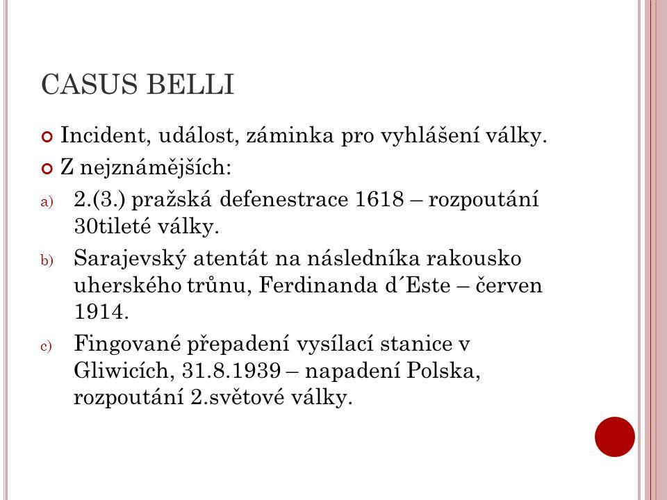 CASUS BELLI Incident, událost, záminka pro vyhlášení války. Z nejznámějších: a) 2.(3.) pražská defenestrace 1618 – rozpoutání 30tileté války. b) Saraj
