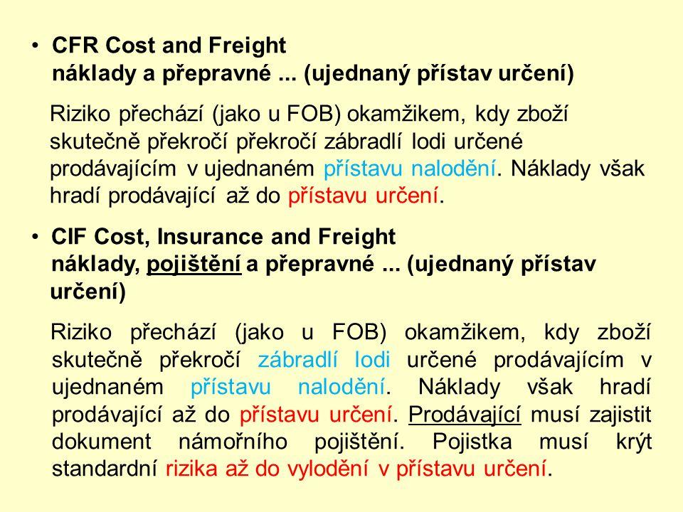 FCA Free Carrier vyplaceně dopravci...(ujednané místo) Riziko a náklady přechází okamžikem, kdy prodávající dodá zboží ve jmenovaném místě do péče dop