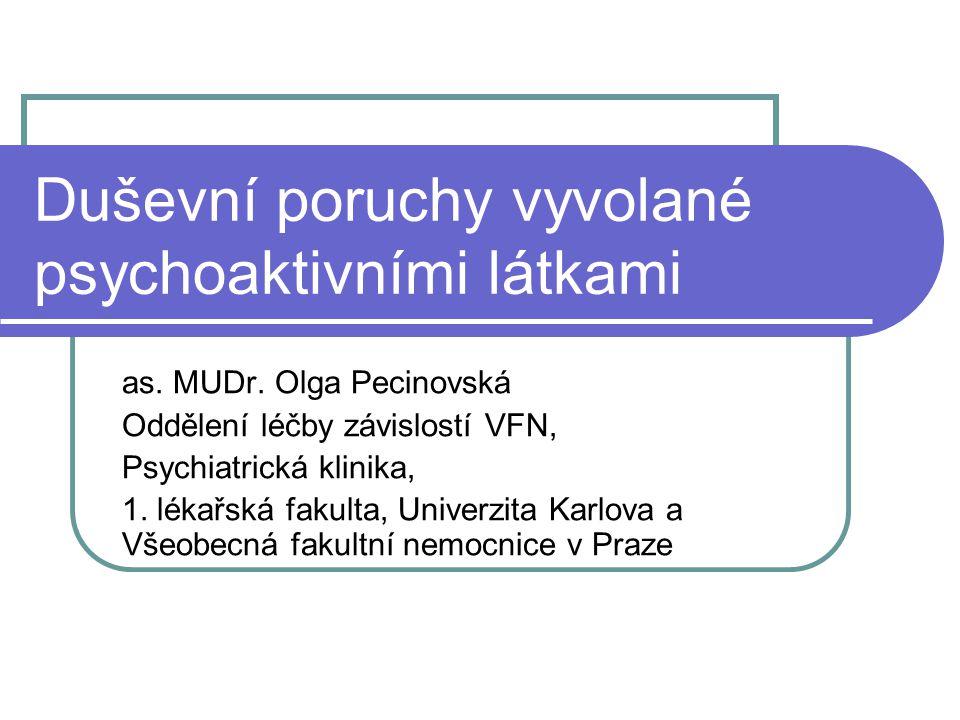 Duševní poruchy vyvolané psychoaktivními látkami as. MUDr. Olga Pecinovská Oddělení léčby závislostí VFN, Psychiatrická klinika, 1. lékařská fakulta,