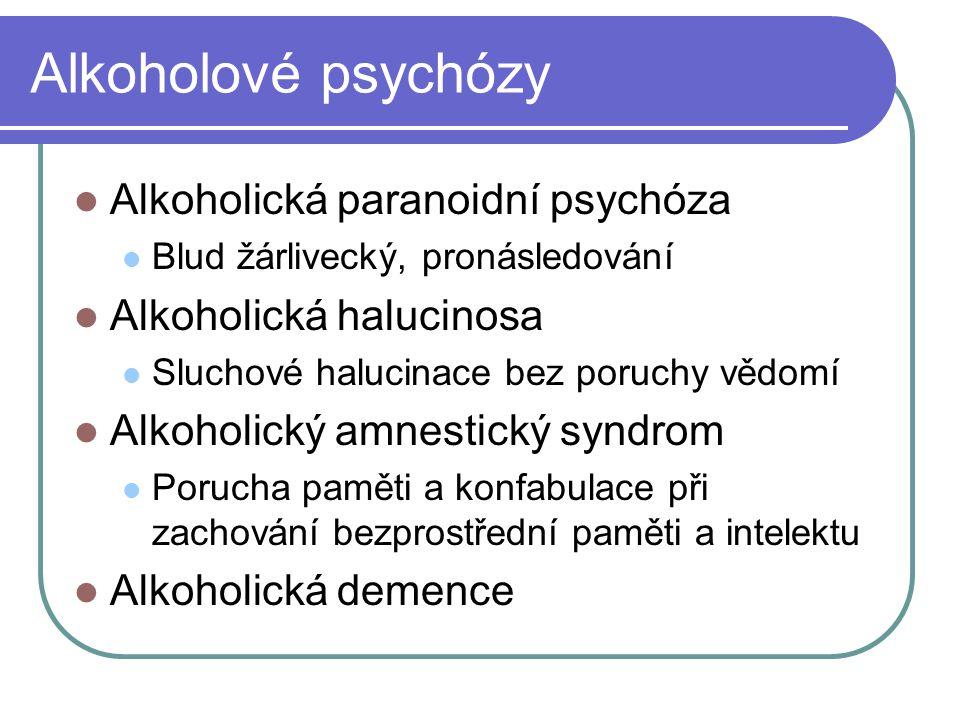 Alkoholové psychózy Alkoholická paranoidní psychóza Blud žárlivecký, pronásledování Alkoholická halucinosa Sluchové halucinace bez poruchy vědomí Alko