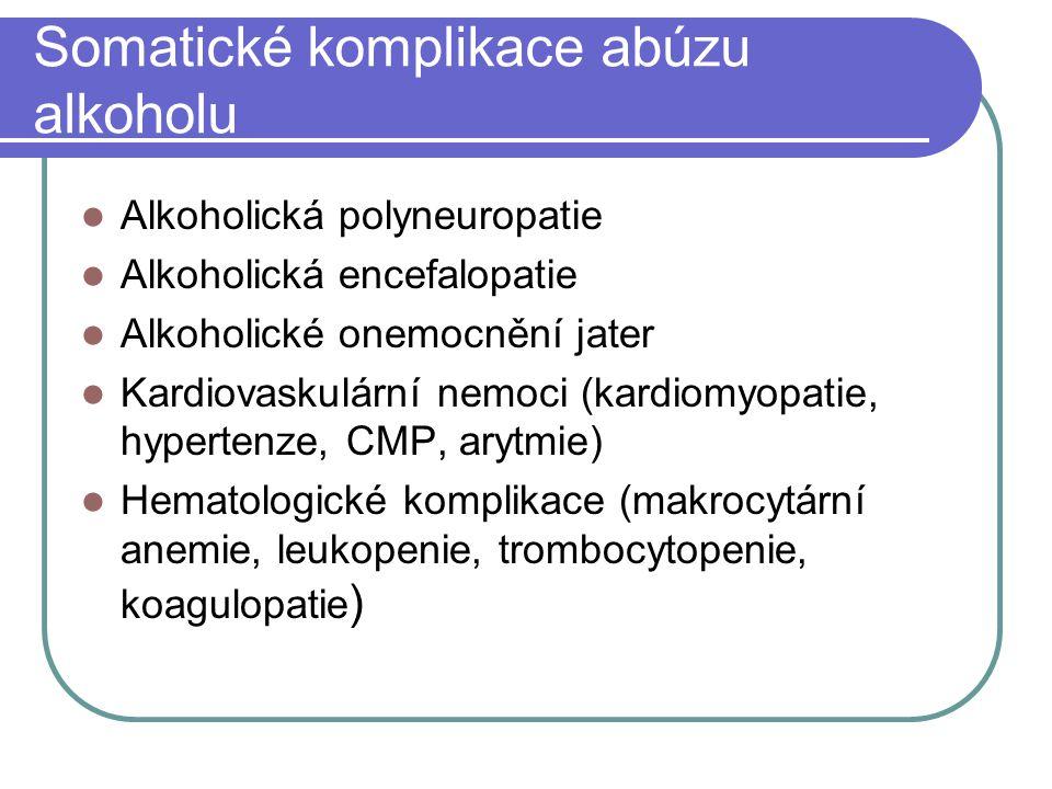 Somatické komplikace abúzu alkoholu Alkoholická polyneuropatie Alkoholická encefalopatie Alkoholické onemocnění jater Kardiovaskulární nemoci (kardiom