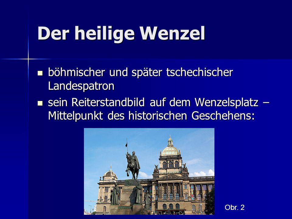Der heilige Wenzel böhmischer und später tschechischer Landespatron böhmischer und später tschechischer Landespatron sein Reiterstandbild auf dem Wenz