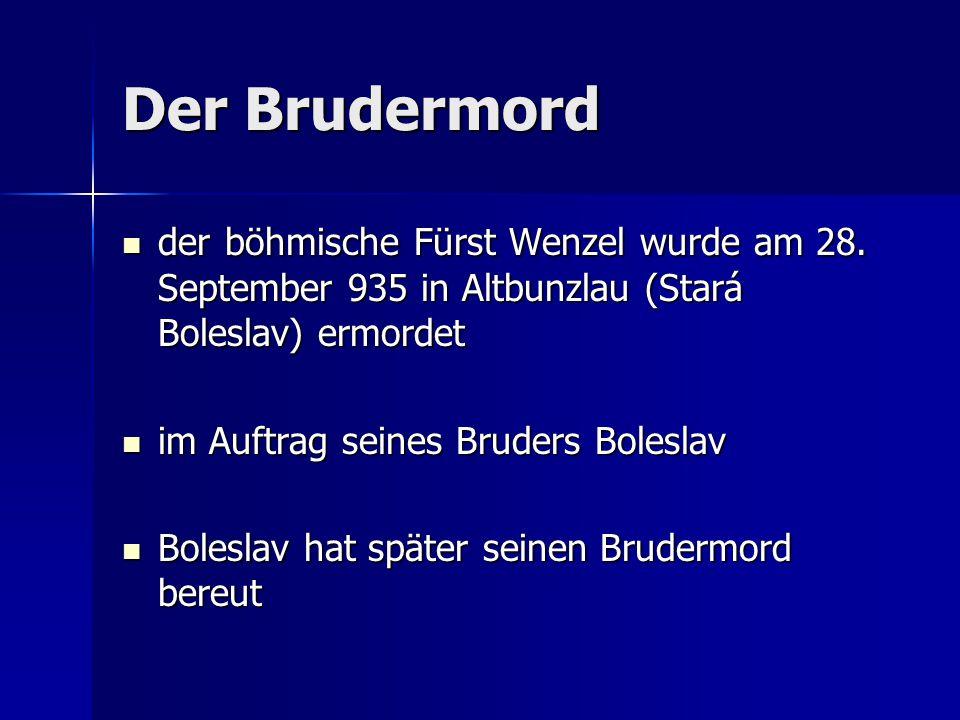 Der Brudermord der böhmische Fürst Wenzel wurde am 28. September 935 in Altbunzlau (Stará Boleslav) ermordet der böhmische Fürst Wenzel wurde am 28. S