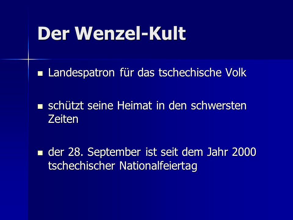 Der Wenzel-Kult Landespatron für das tschechische Volk Landespatron für das tschechische Volk schützt seine Heimat in den schwersten Zeiten schützt seine Heimat in den schwersten Zeiten der 28.