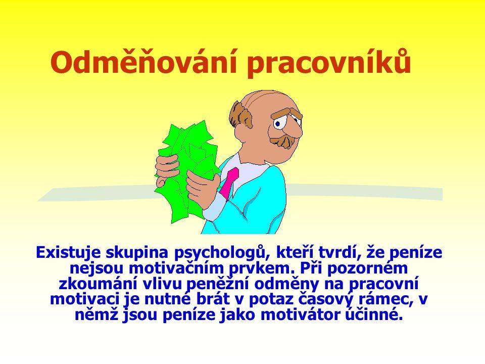 Odměňování pracovníků Existuje skupina psychologů, kteří tvrdí, že peníze nejsou motivačním prvkem. Při pozorném zkoumání vlivu peněžní odměny na prac
