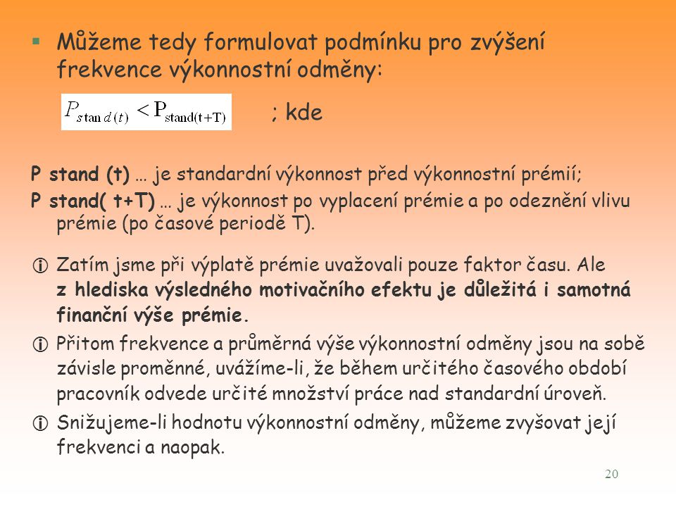 20 §Můžeme tedy formulovat podmínku pro zvýšení frekvence výkonnostní odměny: ; kde P stand (t) … je standardní výkonnost před výkonnostní prémií; P s