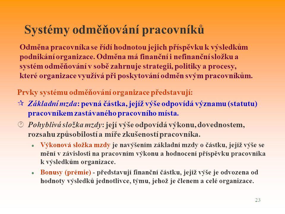 23 Systémy odměňování pracovníků Prvky systému odměňování organizace představují: ¶Základní mzda: pevná částka, jejíž výše odpovídá významu (statutu)