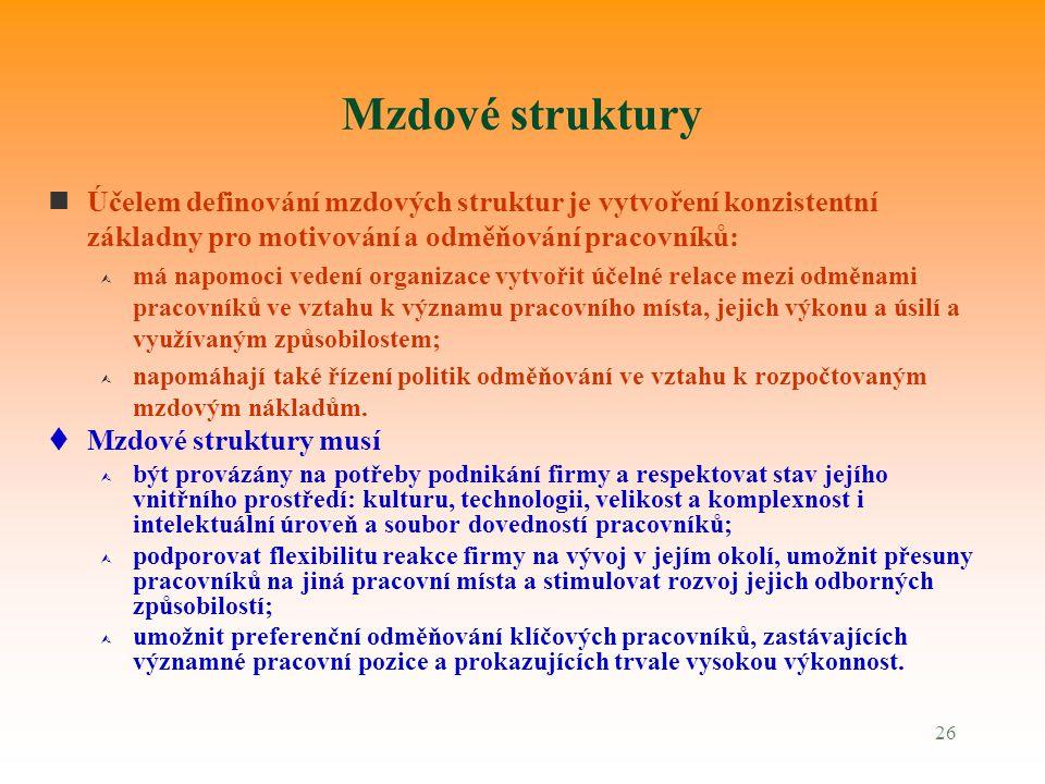 26 Mzdové struktury nÚčelem definování mzdových struktur je vytvoření konzistentní základny pro motivování a odměňování pracovníků: Ù má napomoci vede