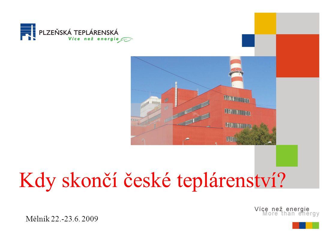 Mělník 22.-23.6. 2009 Kdy skončí české teplárenství