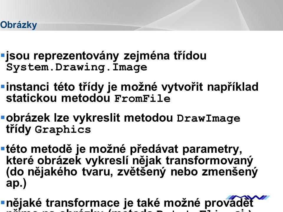 YOUR LOGO Obrázky  jsou reprezentovány zejména třídou System.Drawing.Image  instanci této třídy je možné vytvořit například statickou metodou FromFile  obrázek lze vykreslit metodou DrawImage třídy Graphics  této metodě je možné předávat parametry, které obrázek vykreslí nějak transformovaný (do nějakého tvaru, zvětšený nebo zmenšený ap.)  nějaké transformace je také možné provádět přímo na obrázku (metoda RotateFlip aj.