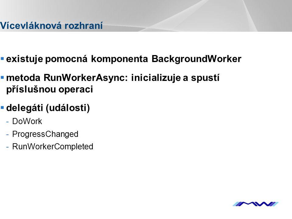 YOUR LOGO Vícevláknová rozhraní  existuje pomocná komponenta BackgroundWorker  metoda RunWorkerAsync: inicializuje a spustí příslušnou operaci  delegáti (události) -DoWork -ProgressChanged -RunWorkerCompleted