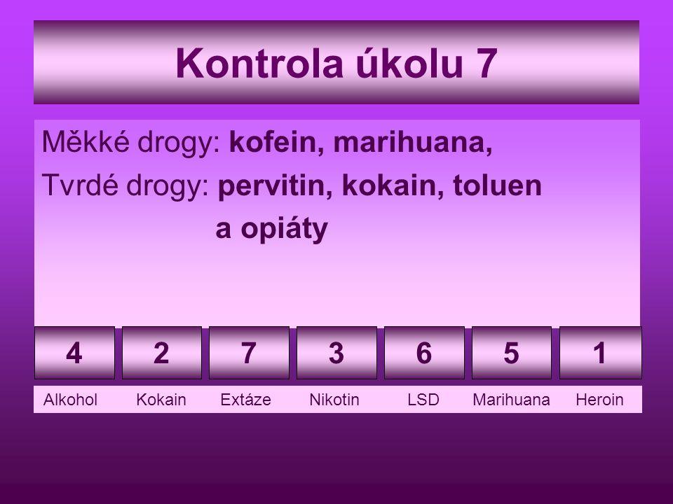 Kontrola úkolu 7 Měkké drogy: kofein, marihuana, Tvrdé drogy: pervitin, kokain, toluen a opiáty 4271563 Alkohol Kokain Extáze Nikotin LSD Marihuana He