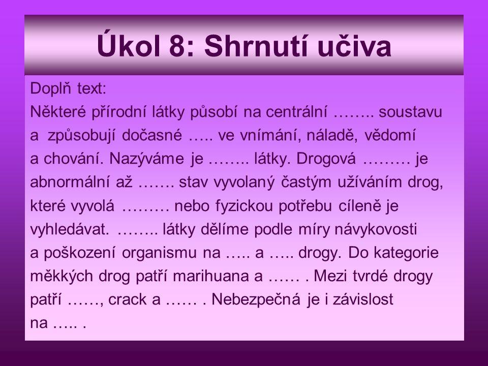 Úkol 8: Shrnutí učiva Doplň text: Některé přírodní látky působí na centrální …….. soustavu a způsobují dočasné ….. ve vnímání, náladě, vědomí a chován