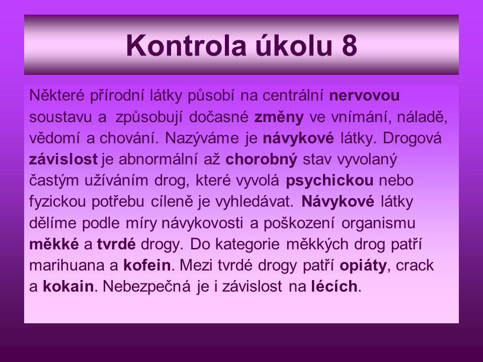 Kontrola úkolu 8 Některé přírodní látky působí na centrální nervovou soustavu a způsobují dočasné změny ve vnímání, náladě, vědomí a chování. Nazýváme
