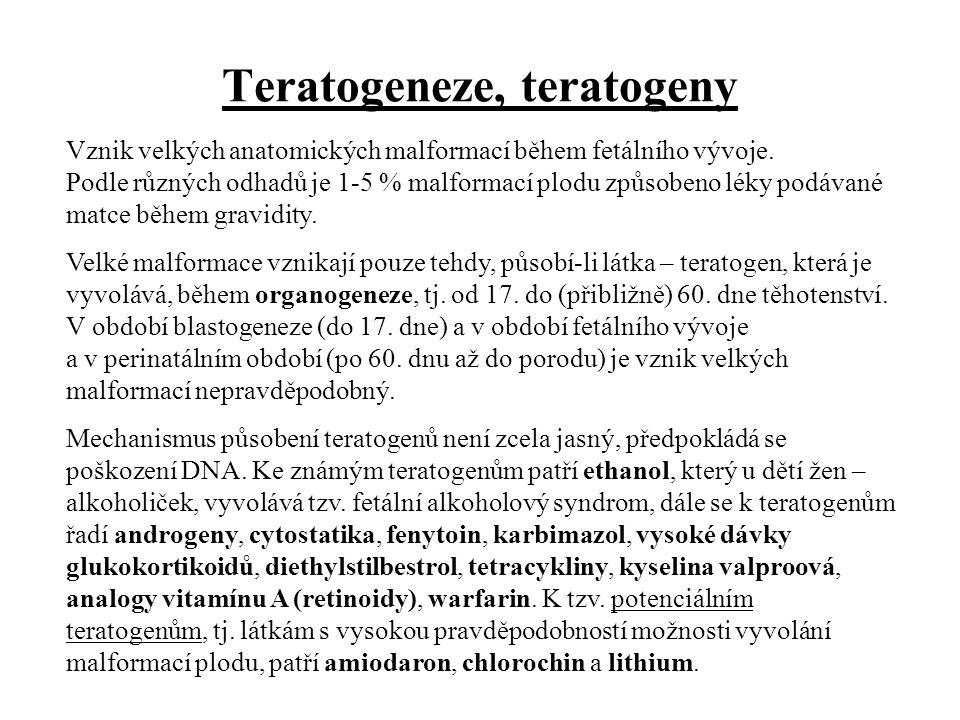 Teratogeneze, teratogeny Vznik velkých anatomických malformací během fetálního vývoje. Podle různých odhadů je 1-5 % malformací plodu způsobeno léky p