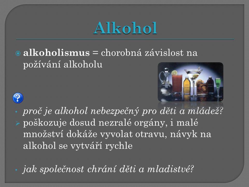  alkoholismus = chorobná závislost na požívání alkoholu proč je alkohol nebezpečný pro děti a mládež?  poškozuje dosud nezralé orgány, i malé množst