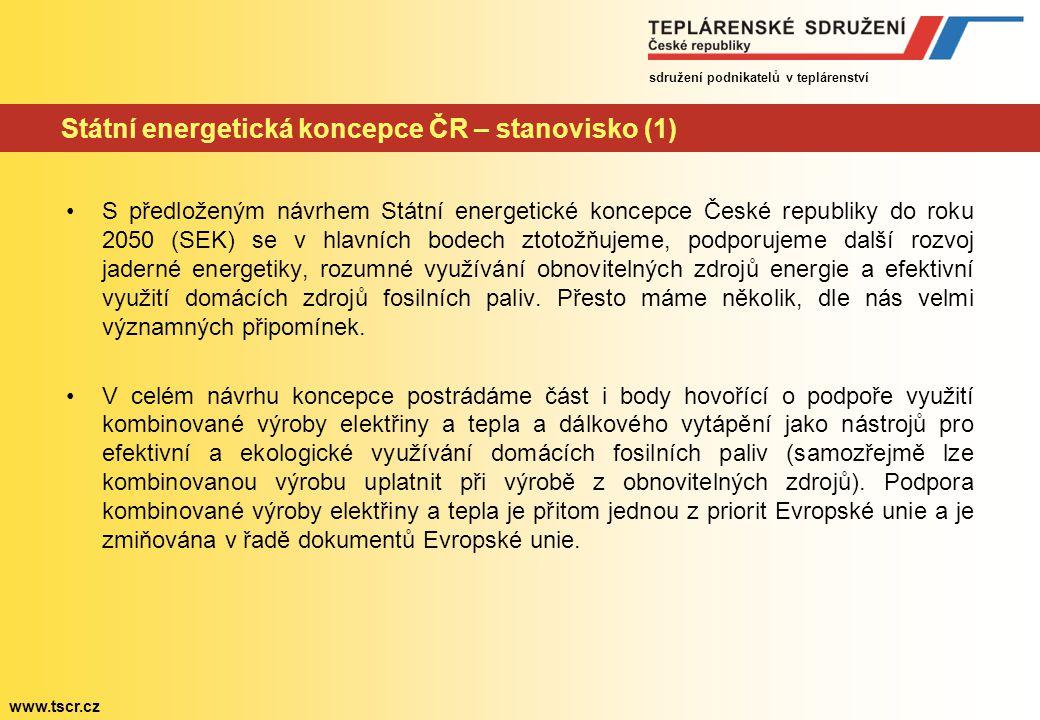 sdružení podnikatelů v teplárenství www.tscr.cz Státní energetická koncepce ČR – stanovisko (1) S předloženým návrhem Státní energetické koncepce České republiky do roku 2050 (SEK) se v hlavních bodech ztotožňujeme, podporujeme další rozvoj jaderné energetiky, rozumné využívání obnovitelných zdrojů energie a efektivní využití domácích zdrojů fosilních paliv.