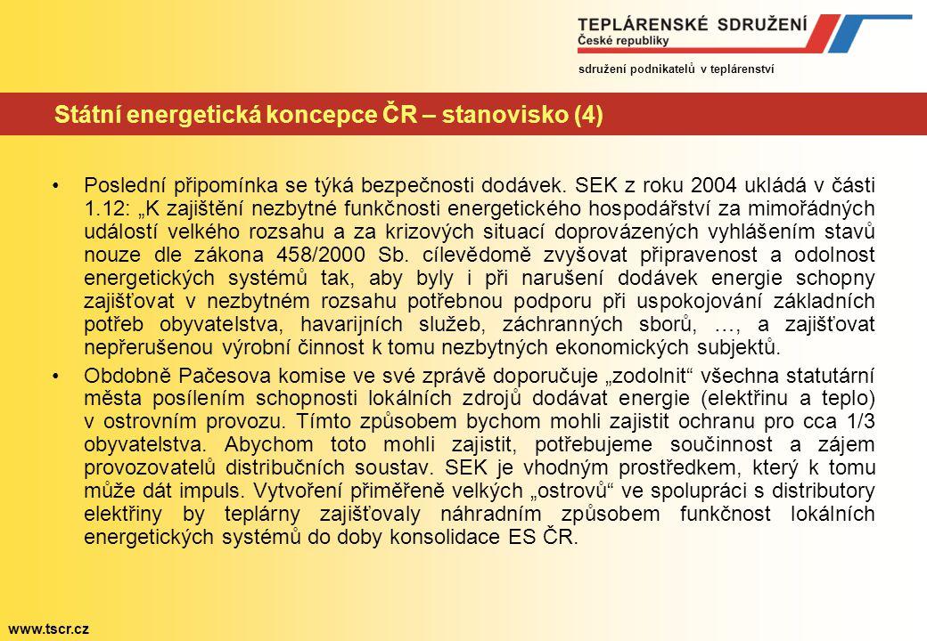 sdružení podnikatelů v teplárenství www.tscr.cz Státní energetická koncepce ČR – stanovisko (4) Poslední připomínka se týká bezpečnosti dodávek.