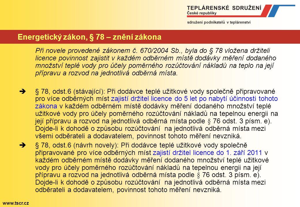 sdružení podnikatelů v teplárenství www.tscr.cz Energetický zákon, § 78 - stanovisko Teplárenské společností tuto povinnost považovali již v roce 2004 za neekonomickou a neřešící problematiku měření teplé vody na vstupech do objektů.
