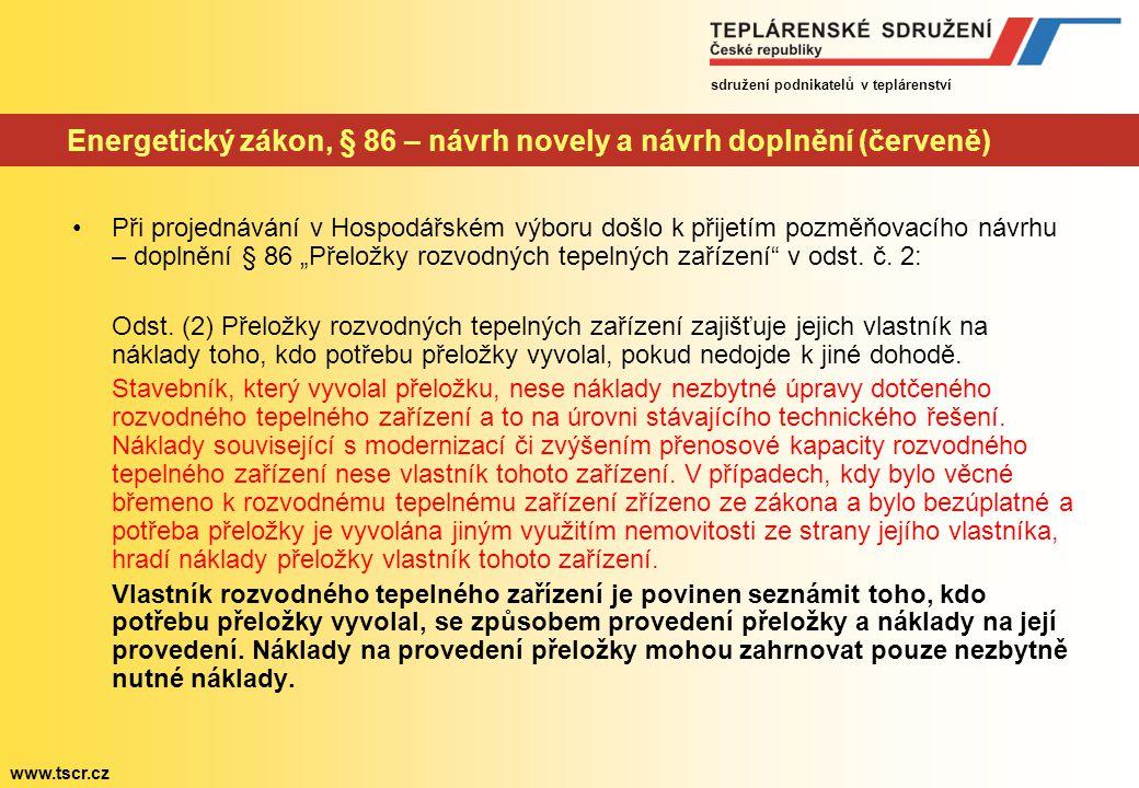 sdružení podnikatelů v teplárenství www.tscr.cz Energetický zákon, § 86 – stanovisko Každá takováto přeložka představuje investiční náklady v řádech statisíců až desítek milionů korun.
