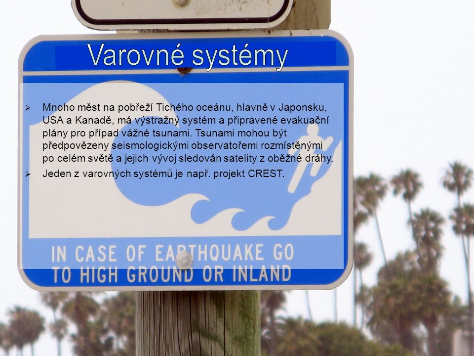  Mnoho měst na pobřeží Tichého oceánu, hlavně v Japonsku, USA a Kanadě, má výstražný systém a připravené evakuační plány pro případ vážné tsunami. Ts
