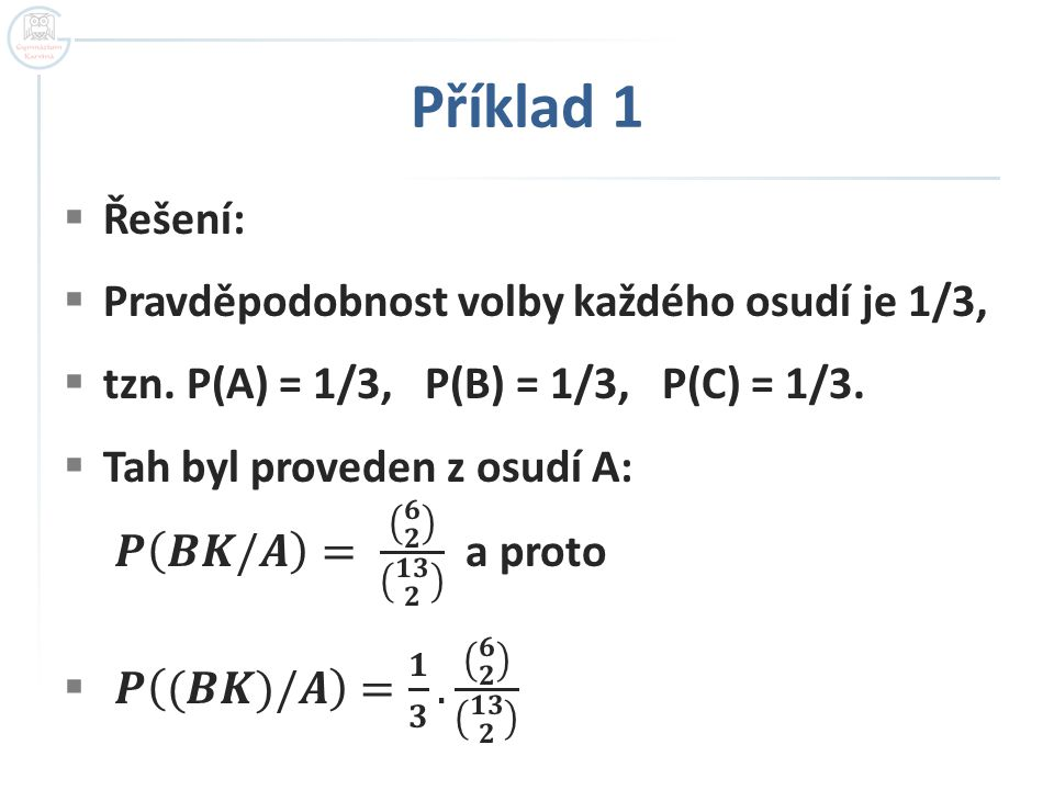 Příklad 3  Pravděpodobnost znalosti Ohmova zákona je pak dána součtem  P(Z) = 0,71.