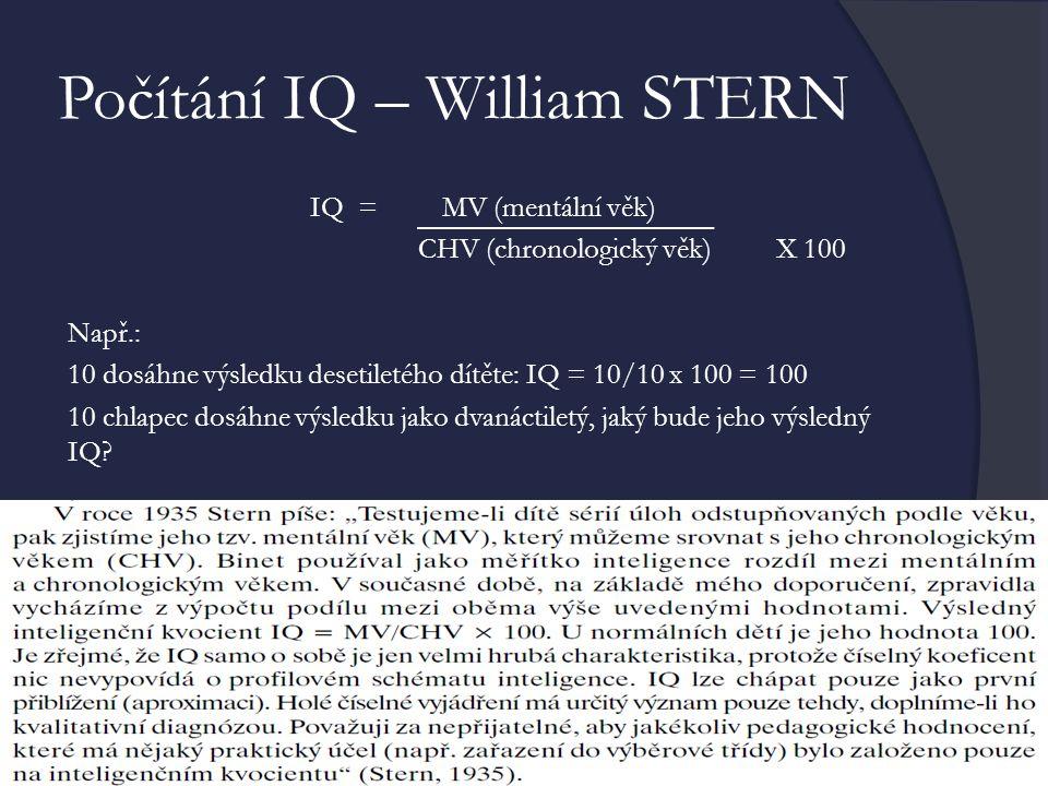 Počítání IQ – William STERN IQ = MV (mentální věk) CHV (chronologický věk) X 100 Např.: 10 dosáhne výsledku desetiletého dítěte: IQ = 10/10 x 100 = 10