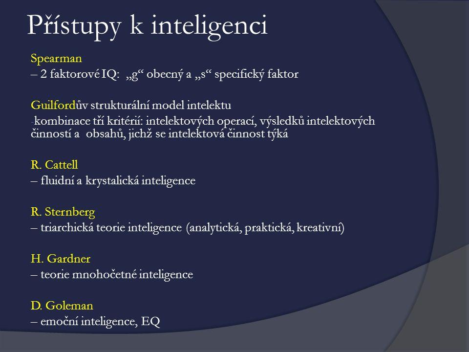 """Přístupy k inteligenci Spearman – 2 faktorové IQ: """"g"""" obecný a """"s"""" specifický faktor Guilfordův strukturální model intelektu - kombinace tří kritérií:"""