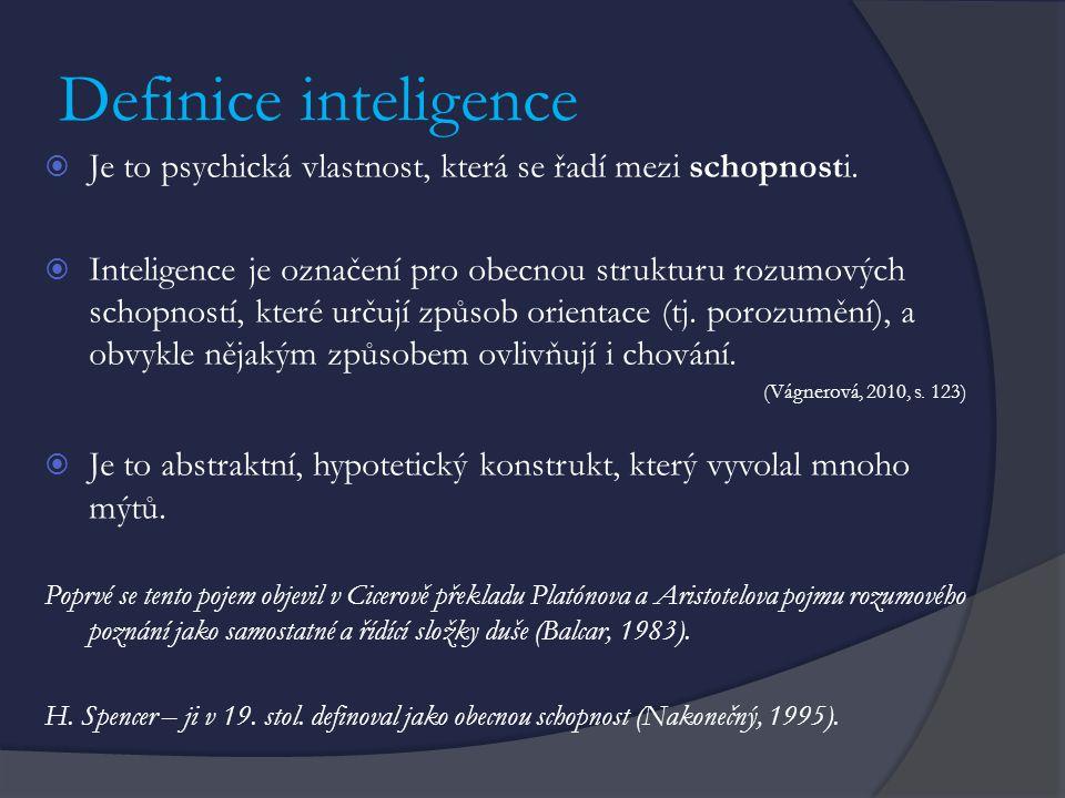 Definice inteligence  Je to psychická vlastnost, která se řadí mezi schopnosti.  Inteligence je označení pro obecnou strukturu rozumových schopností
