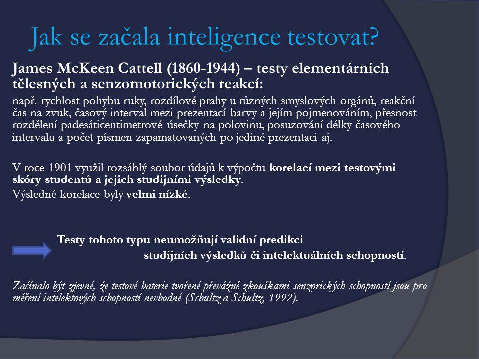 Jak se začala inteligence testovat? James McKeen Cattell (1860-1944) – testy elementárních tělesných a senzomotorických reakcí: např. rychlost pohybu