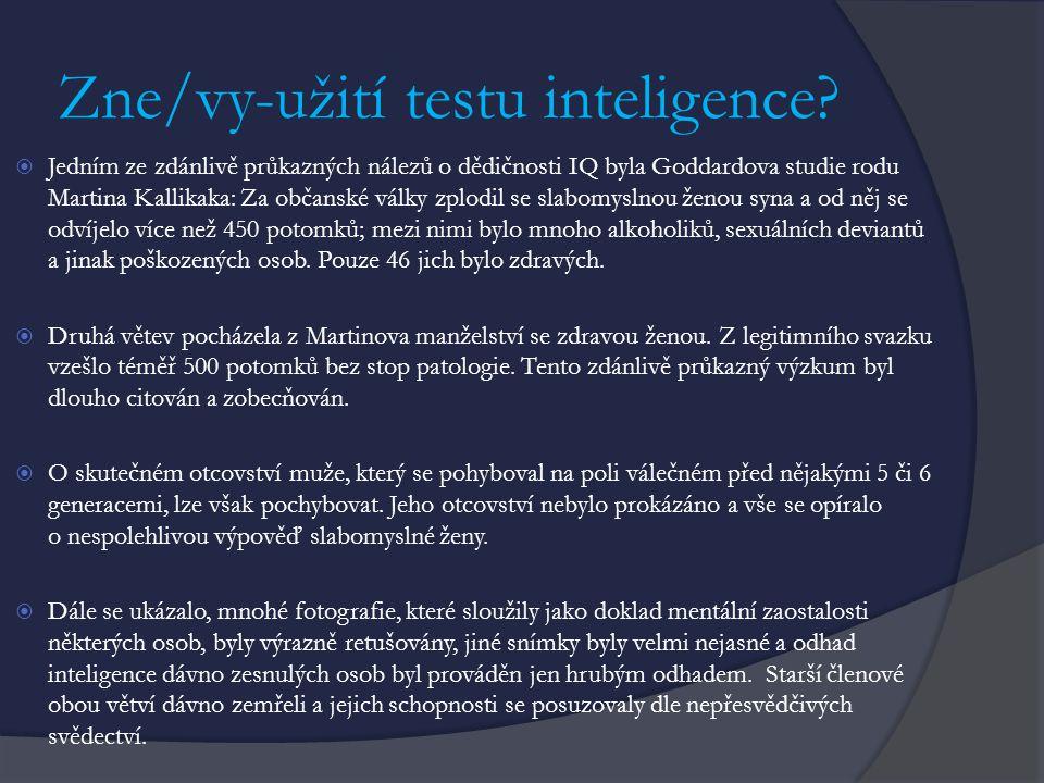 Zne/vy-užití testu inteligence?  Jedním ze zdánlivě průkazných nálezů o dědičnosti IQ byla Goddardova studie rodu Martina Kallikaka: Za občanské válk
