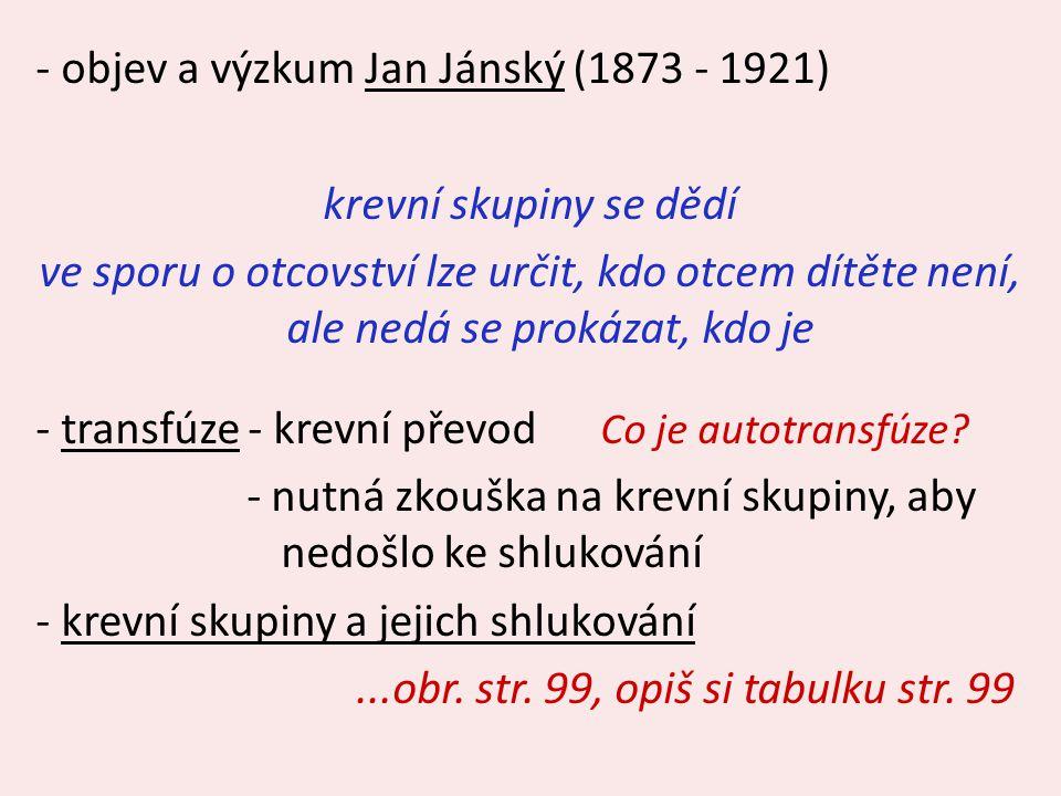 - objev a výzkum Jan Jánský (1873 - 1921) krevní skupiny se dědí ve sporu o otcovství lze určit, kdo otcem dítěte není, ale nedá se prokázat, kdo je -