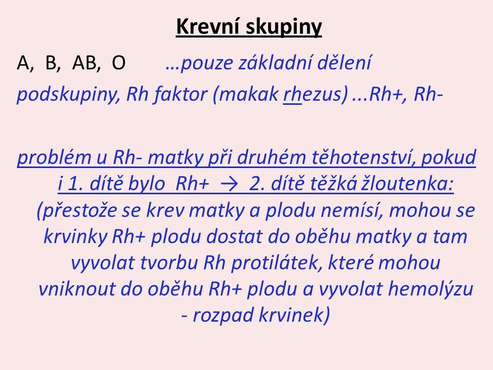 Krevní skupiny A, B, AB, O …pouze základní dělení podskupiny, Rh faktor (makak rhezus)...Rh+, Rh- problém u Rh- matky při druhém těhotenství, pokud i